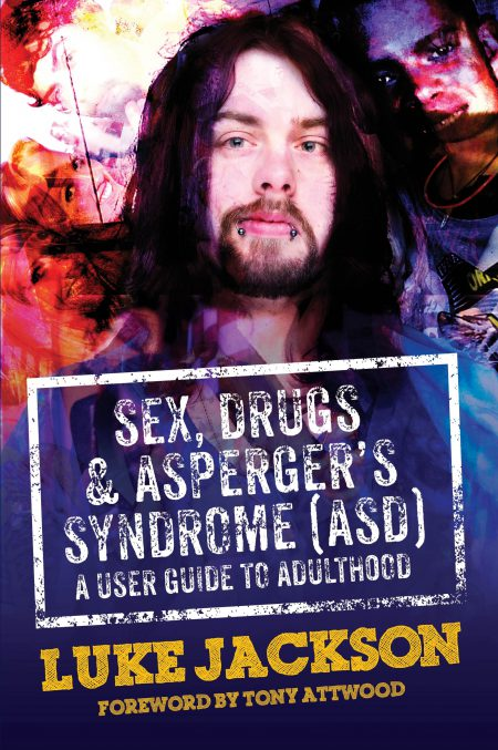 Sex, Drugs and Asperger's Syndrome (ASD): A User Guide toAdulthood