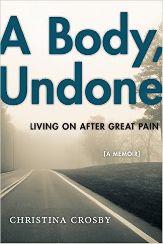 Book Review: A Body Undone: Living On After Great Pain (A Memoir)